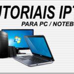 Tutoriais – Player Para Assistir IPTV no PC/Notebook – Vs. Windows 7/8/10